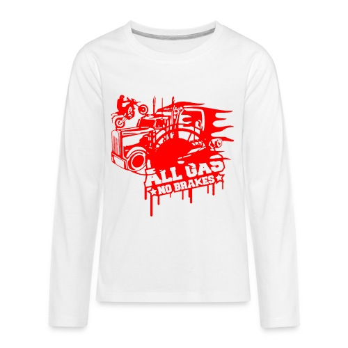 All Gas no Brakes - Kids' Premium Long Sleeve T-Shirt
