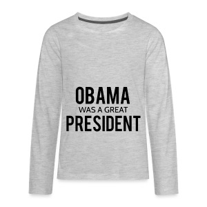 Obama was a great president! - Kids' Premium Long Sleeve T-Shirt