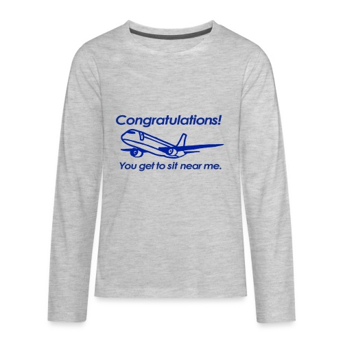 Congratulations! You get to sit near me. - Kids' Premium Long Sleeve T-Shirt