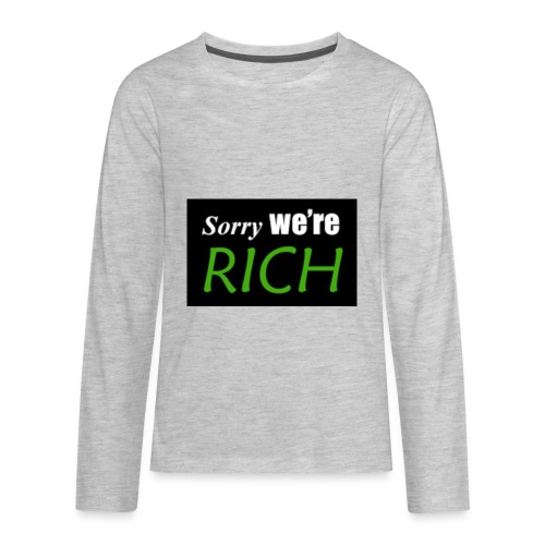 sorry we re rich - Kids' Premium Long Sleeve T-Shirt