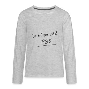Do Not Open Until 1985 - Kids' Premium Long Sleeve T-Shirt