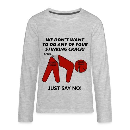 JUST SAY NO CRACK SHIRT - Kids' Premium Long Sleeve T-Shirt