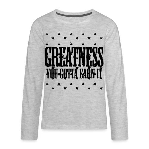 greatness earned - Kids' Premium Long Sleeve T-Shirt