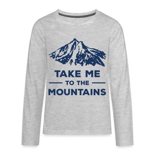 Take me to the mountains T-shirt - Kids' Premium Long Sleeve T-Shirt