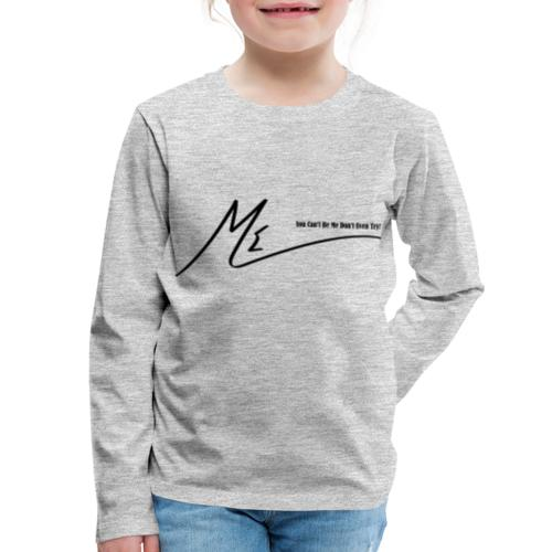 You Can't Be Me Don't Even Try! - Kids' Premium Long Sleeve T-Shirt
