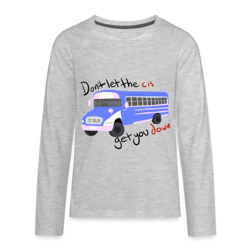 Don't Let The Cis Get You Down Bus (more products) - Kids' Premium Long Sleeve T-Shirt