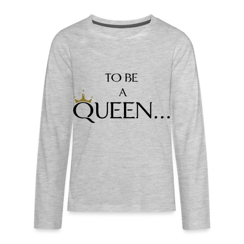 TO BE A QUEEN2 - Kids' Premium Long Sleeve T-Shirt