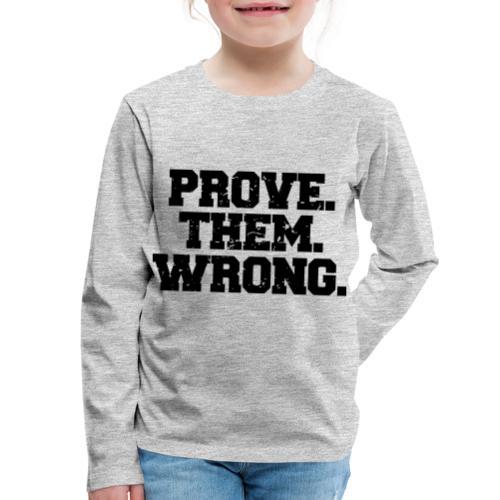 Prove Them Wrong sport gym athlete - Kids' Premium Long Sleeve T-Shirt
