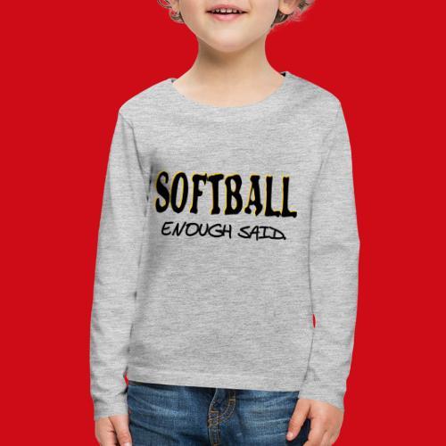 Softball Enough Said - Kids' Premium Long Sleeve T-Shirt