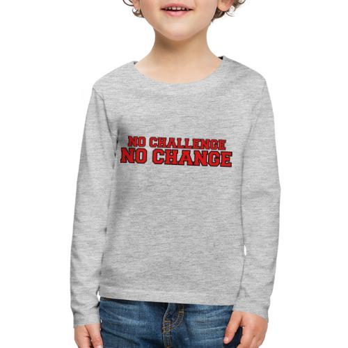No Challenge No Change - Kids' Premium Long Sleeve T-Shirt