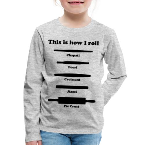 This is how I roll ing pins - Kids' Premium Long Sleeve T-Shirt