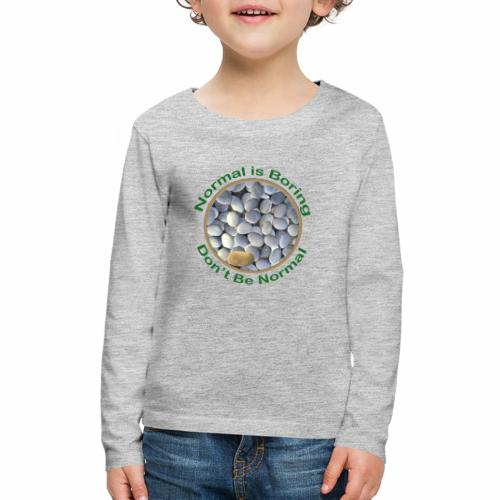 Normal is Boring - Don t be Normal - Kids' Premium Long Sleeve T-Shirt