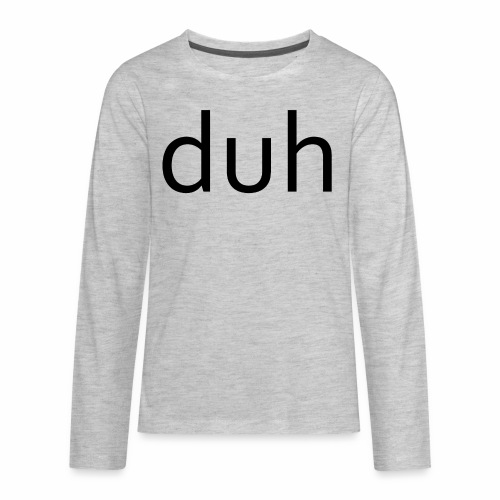 duh black - Kids' Premium Long Sleeve T-Shirt