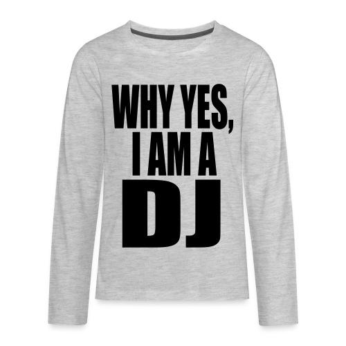 WHY YES I AM A DJ - Kids' Premium Long Sleeve T-Shirt