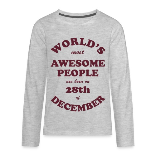 Most Awesome People are born on 28th of December - Kids' Premium Long Sleeve T-Shirt