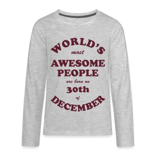Most Awesome People are born on 30th of December - Kids' Premium Long Sleeve T-Shirt