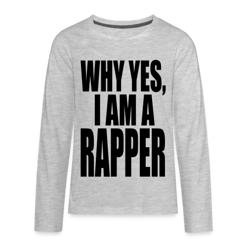 WHY YES I AM A RAPPER - Kids' Premium Long Sleeve T-Shirt