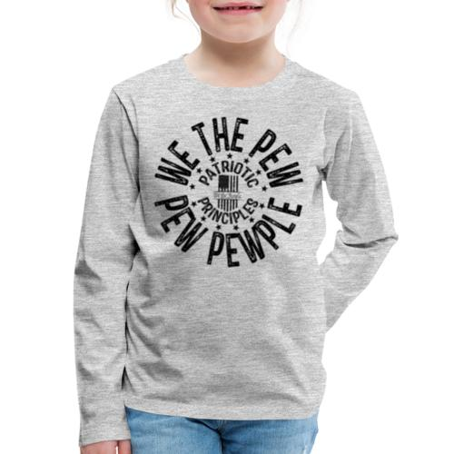 OTHER COLORS AVAILABLE WE THE PEW PEW PEWPLE B - Kids' Premium Long Sleeve T-Shirt