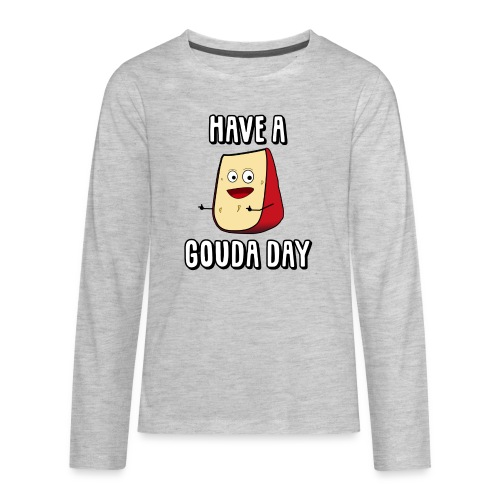 Have A Gouda Day - Kids' Premium Long Sleeve T-Shirt