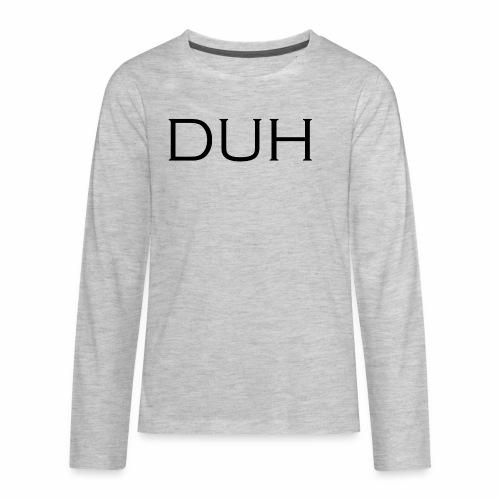 Upper Case Duh - Kids' Premium Long Sleeve T-Shirt