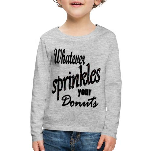 Whatever Sprinkles Your Donuts - Kids' Premium Long Sleeve T-Shirt