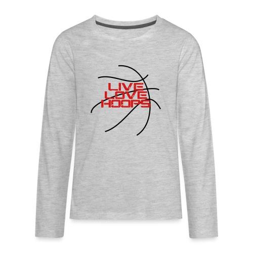 Live Love Hoops Basketball - Kids' Premium Long Sleeve T-Shirt