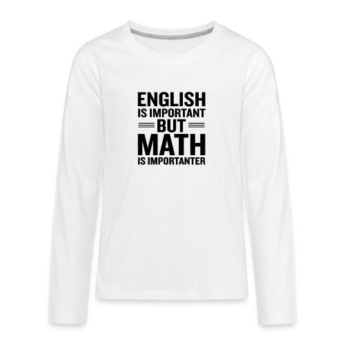English Is Important But Math Is Importanter merch - Kids' Premium Long Sleeve T-Shirt