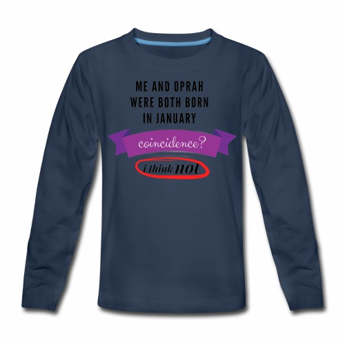 Me And Oprah Were Both Born in January - Kids' Premium Long Sleeve T-Shirt