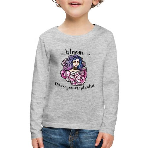 Bloom where you are planted Goddess - Kids' Premium Long Sleeve T-Shirt