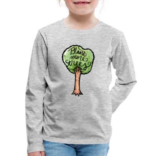 Plant More Trees - Kids' Premium Long Sleeve T-Shirt