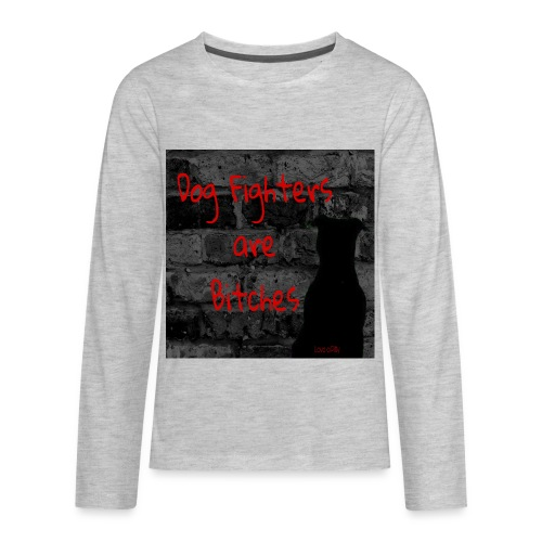 Dog Fighters are Bitches wall - Kids' Premium Long Sleeve T-Shirt