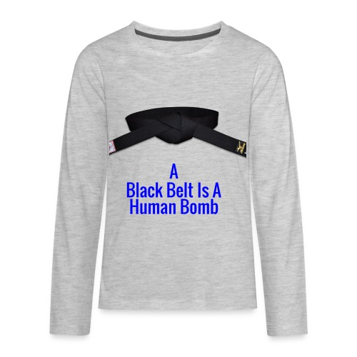 A Blackbelt Is A Human Bomb - Kids' Premium Long Sleeve T-Shirt