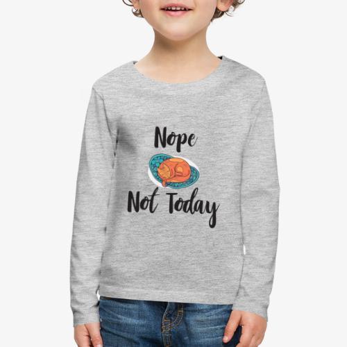 Nope – Not Today - Kids' Premium Long Sleeve T-Shirt