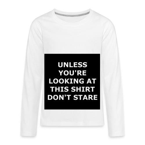 UNLESS YOU'RE LOOKING AT THIS SHIRT, DON'T STARE - Kids' Premium Long Sleeve T-Shirt