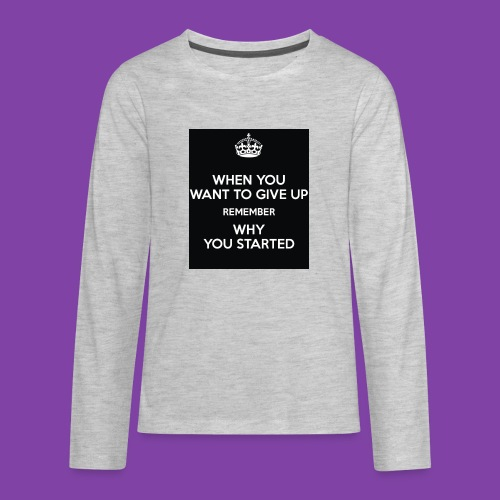when-you-want-to-give-up-remember-why-you-started- - Kids' Premium Long Sleeve T-Shirt