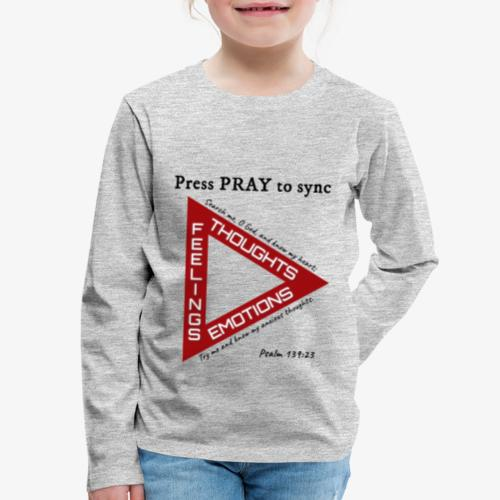 Press PRAY to Sync - Kids' Premium Long Sleeve T-Shirt