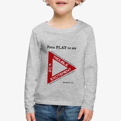 Press PLAY to See - Kids' Premium Long Sleeve T-Shirt