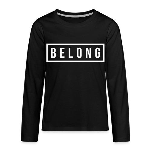 Belong White - Kids' Premium Long Sleeve T-Shirt
