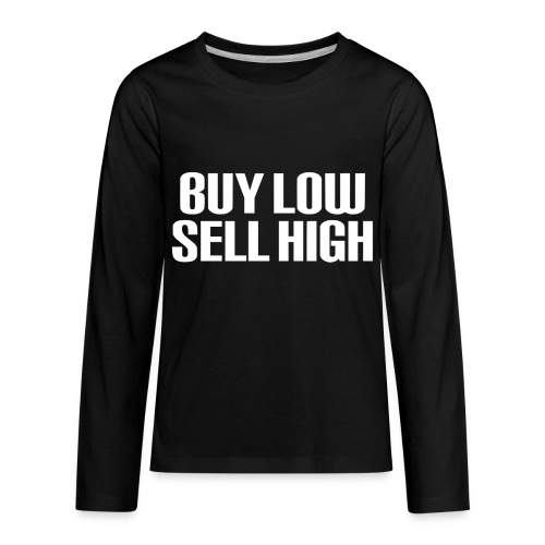 Buy Low Sell High White - Kids' Premium Long Sleeve T-Shirt