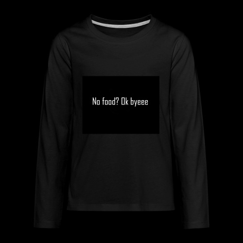 No Food? - Kids' Premium Long Sleeve T-Shirt