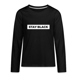 STAY BLACK - Kids' Premium Long Sleeve T-Shirt