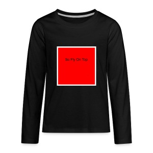 So Fly On Top Tees - Kids' Premium Long Sleeve T-Shirt