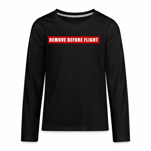 Remove Before Flight - Kids' Premium Long Sleeve T-Shirt