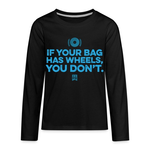 Only your bag has wheels - Kids' Premium Long Sleeve T-Shirt