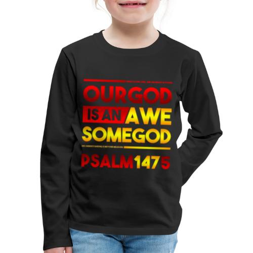 Our God is an Awesome God - Kids' Premium Long Sleeve T-Shirt