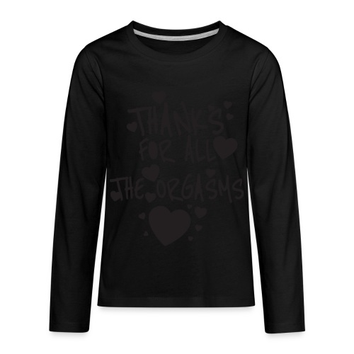 THANKS FOR ALL THE ORGASMS - Kids' Premium Long Sleeve T-Shirt