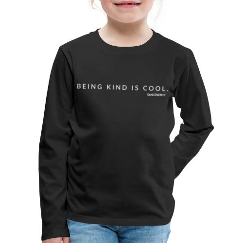 Being kind is cool. - Kids' Premium Long Sleeve T-Shirt