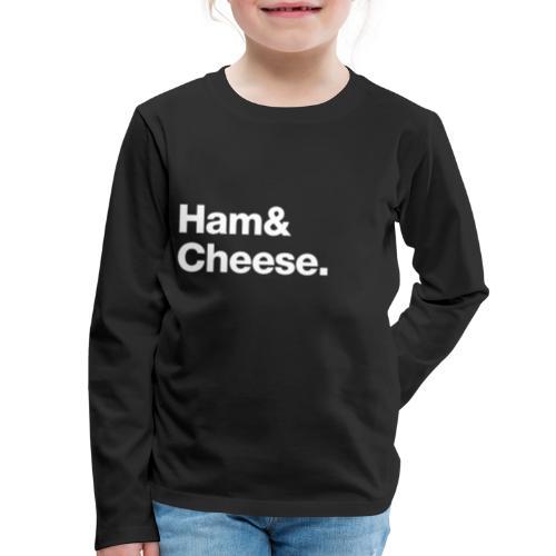 Ham & Cheese. - Kids' Premium Long Sleeve T-Shirt