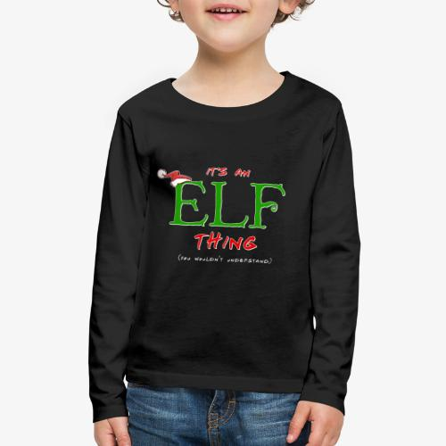 It's an Elf Thing, You Wouldn't Understand - Kids' Premium Long Sleeve T-Shirt