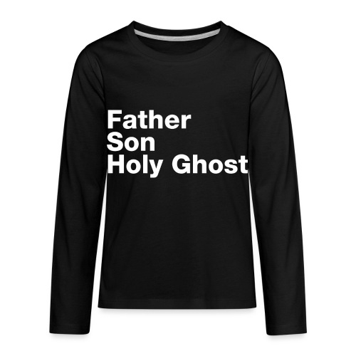 Father Son Holy Ghost - Kids' Premium Long Sleeve T-Shirt